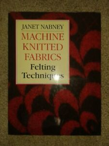 Machine-knitted Fabrics: Felting Techniques by Nabney, Janet Hardback Book The