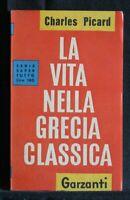 LA VITA NELLA GRECIA CLASSICA. Charles Picard. Garzanti.