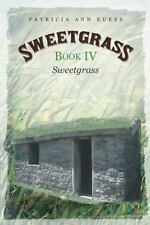 Sweetgrass: Book IV : Sweetgrass: By Kuess, Patricia Ann