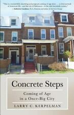Concrete Steps : Coming of Age in a Once-Big City by Larry C. Kerpelman...