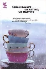 LIBRO • Sarah Rayner Un Attimo Un Mattino GUANDA 2012 1ª Edizione ITALIANO