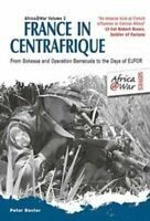 France in Centrafrique From Bokassa and Operation Barracude to ... 9781912866823