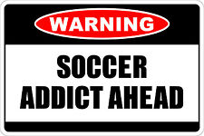 "Metal Sign Warning Soccer Addict Ahead 8"" x 12"" Aluminum NS 234"