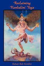 (Good)-Reclaiming Kundalini Yoga (Paperback)-Kindler, Babaji Bob-1891893114