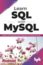 Learn Sql With Mysql: Retrieve And Manipulate Data Using Sql Commands With .