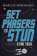 Set Phasers to Stun: 50 Years of Star Trek, Good Condition Book, Berkmann, Marcu