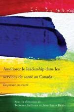 Ameliorer le Leadership Dans les Services de Sante au Canada : La Preuve en...