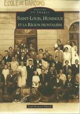 SAINT-LOUIS - HUNINGUE - REGIONALISME - MONOGRAPHIE / C.P.A - ALSACE - 30%
