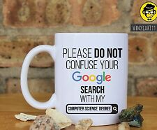 Please do not confuse your Google search with Computer Science Degree, Mug