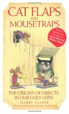 Cat Flaps and Mousetraps: The Origins of Objects in Our Daily Lives By Harry Ol