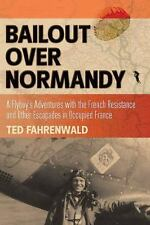 Bailout over Normandy : A Flyboy's Adventures with the French Resistance in WW2