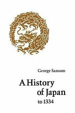 A History of Japan to 1334 by George Bailey Sansom (1958, Paperback)