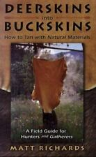 Deerskins Into Buckskins: How To Tan With Natural Materials - A Field Guide for