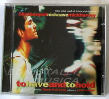 TO HAVE AND TO HOLD - SOUNDTRACK Nick Cave - CD Nuovo Unplayed