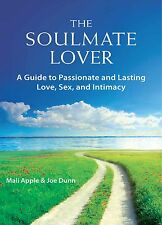 The Soulmate Lover: Passionate and Lasting Love, Sex, and Intimacy SIGNED