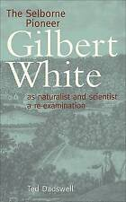 The Selborne Pioneer: Gilbert White as Naturalist and Scientist - A Re-examination by Ted Dadswell (Paperback, 2006)