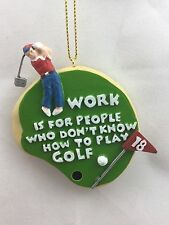 "Holiday Christmas Ornament ""Work Is For People Who Don't Know How To Play Golf"""