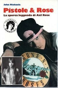 @ Mu30 Pistole & Rose La sporca leggenda di Axl Rose John Michaels 1993