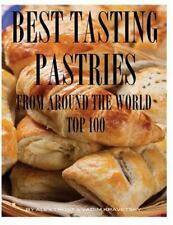 Best Tasting Pastries from Around the World : Top 100 by Alex Trost and Vadim...