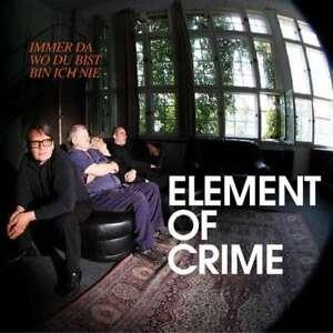 ELEMENT OF CRIME --- IMMER DA WO DU BIST BIN ICH NIE (CD)