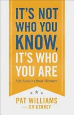 It's Not Who You Know, It's Who You Are : Life Lessons from Winners by Pat Will…