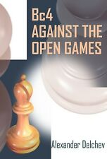 Bc4 against the Open Games. By Alexander Delchev NEW CHESS BOOK