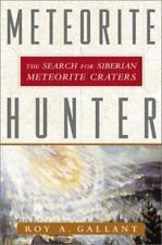 Meteorite Hunter: The Search for Siberian Meteorite Craters by Roy A. Gallant
