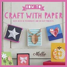 How to Craft with Paper: With Over 50 Techniques and 20 Easy Projects by Mollie