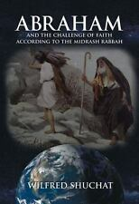 Abraham and the Challenge of Faith According to the Midrash Rabbah by Wilfred S…