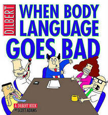 When Body Language Goes Bad: A Dilbert Book by Scott Adams (Paperback /...