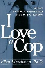 I Love a Cop : What Police Families Need to Know by Ellen B. Kirschman