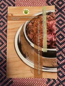 A Novice's Guide to Raw Feeding for Dogs by Kimberly Morris Gauthier (2017)