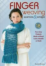 Finger Weaving Scarves and Wraps 18 Fun Easy Projects Made Without a Loom.....