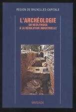 NEUF LIVRE l'Archéologie Du néolithique à la révolution industrielle BRUXELLES