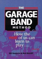 The Garage Band Method: How the Rest of Us Can Learn to Play ... Really Play