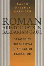 Roman Aristocrats in Barbarian Gaul: Strategies for Survival in an Age of Transi