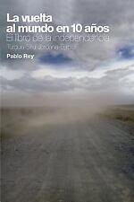 La Vuelta Al Mundo en 10 Años : El Libro de la Independencia by Pablo Rey...