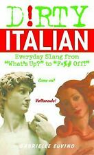 "Dirty Italian: Everyday Slang from ""What's Up?"" to ""F*%# Off!"" (Dirty-ExLibrary"