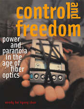 Control and Freedom: Power and Paranoia in the Age of Fiber Optics by Wendy Hui