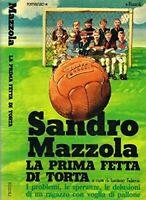 La prima fetta di torta - Sandro Mazzola - 1 EDIZIONE LA SCALA RIZZOLI 1977