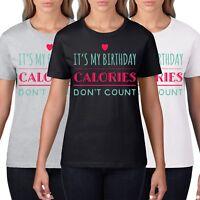 Birthday Calories Dont Count Womens T Shirt Bday Gift Ladies Girls T-Shirt 837
