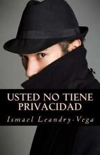Usted No Tiene Privacidad : El Fin Del Derecho a la Privacidad by Ismael...