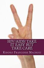 HIV/AIDS! TAKE IT EASY but TAKE CARE by Kiboko Machozi (2013, Paperback)
