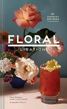 Floral Libations: 41 Fragrant Drinks + Ingredients, Winslow, Ly 9781452172545..