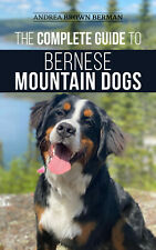 The Complete Guide to Bernese Mountain Dogs: - Paperback, Owners Guide Book 2020