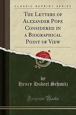 The Letters of Alexander Pope Considered in a Biographical Point of View (Classi