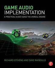 Game Audio Implementation: A Practical Guide Using the Unreal Engine by Dave...