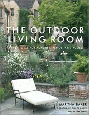 The Outdoor Living Room: Stylish Ideas for Porches, Patios, and Pools by Martha