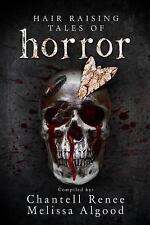Hair Raising Tales of Horror: By Renee, Chantell Algood, Melisa Harwell, Mark...