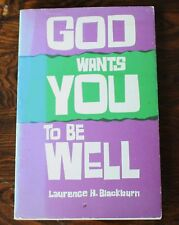 God Wants You to Be Well by Laurence H. Blackburn 1974 faith healing prayer book